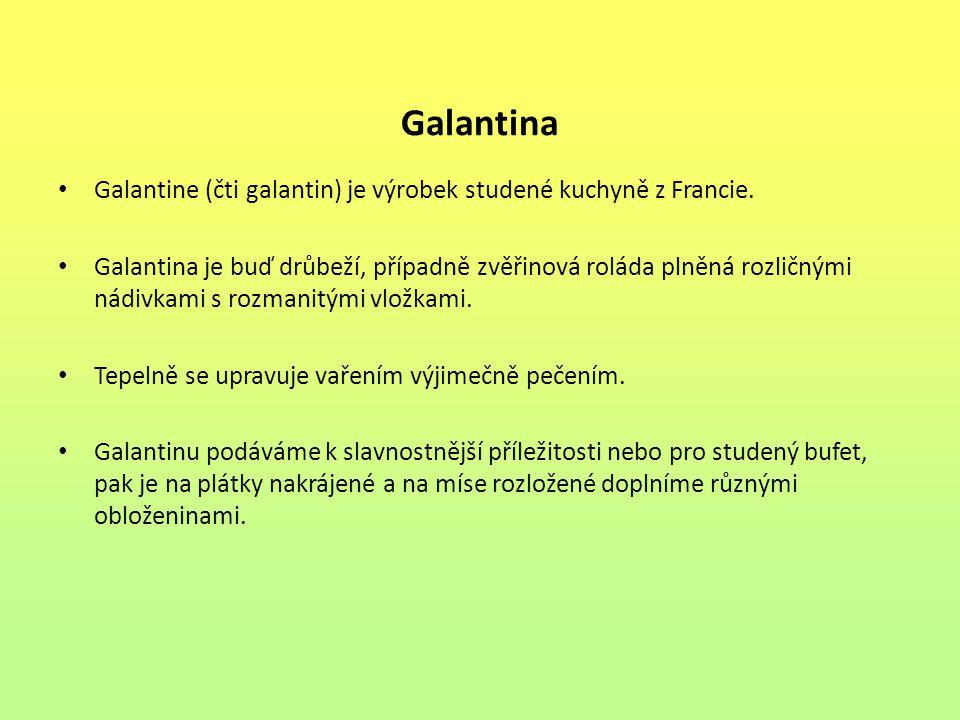 Galantina Galantine (čti galantin) je výrobek studené kuchyně z Francie.
