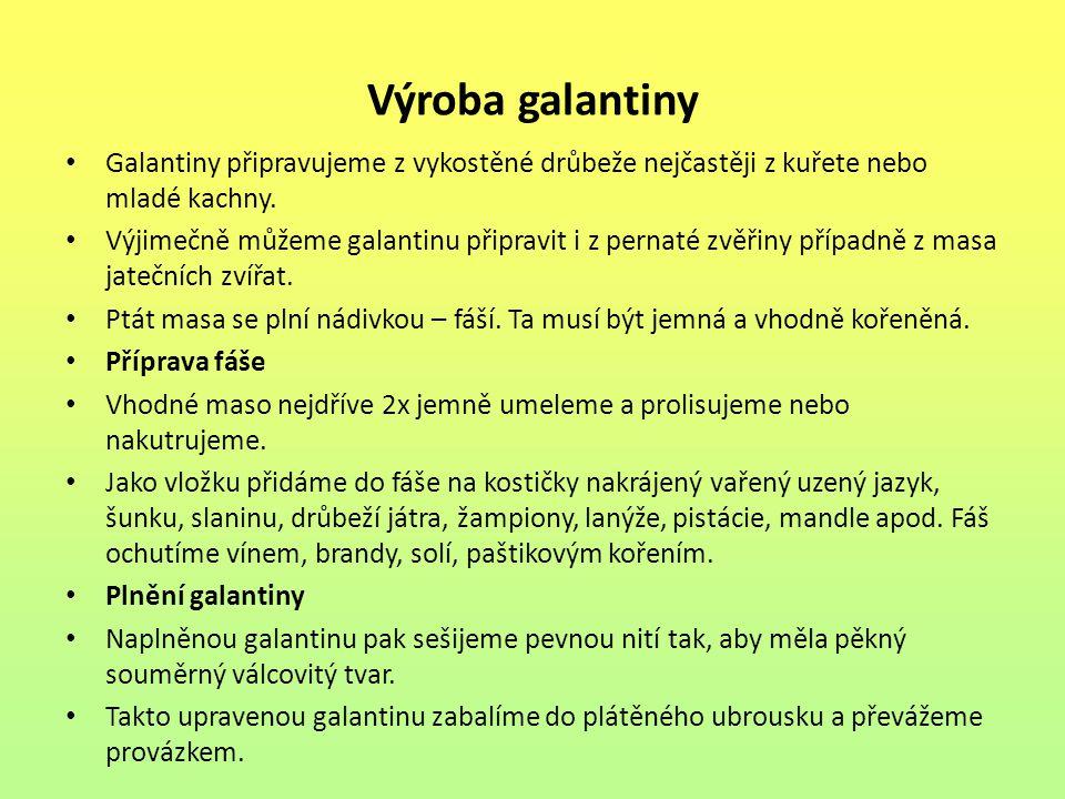 Výroba galantiny Galantiny připravujeme z vykostěné drůbeže nejčastěji z kuřete nebo mladé kachny.