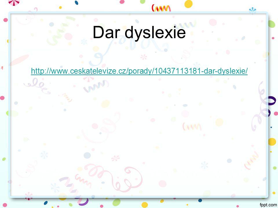 Dar dyslexie http://www.ceskatelevize.cz/porady/10437113181-dar-dyslexie/