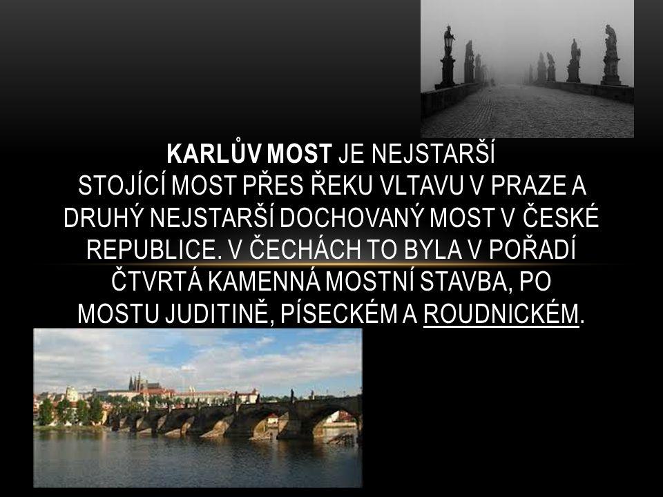 Karlův most je nejstarší stojící MOST přes řeku Vltavu v Praze a druhý nejstarší dochovaný most v České republice.