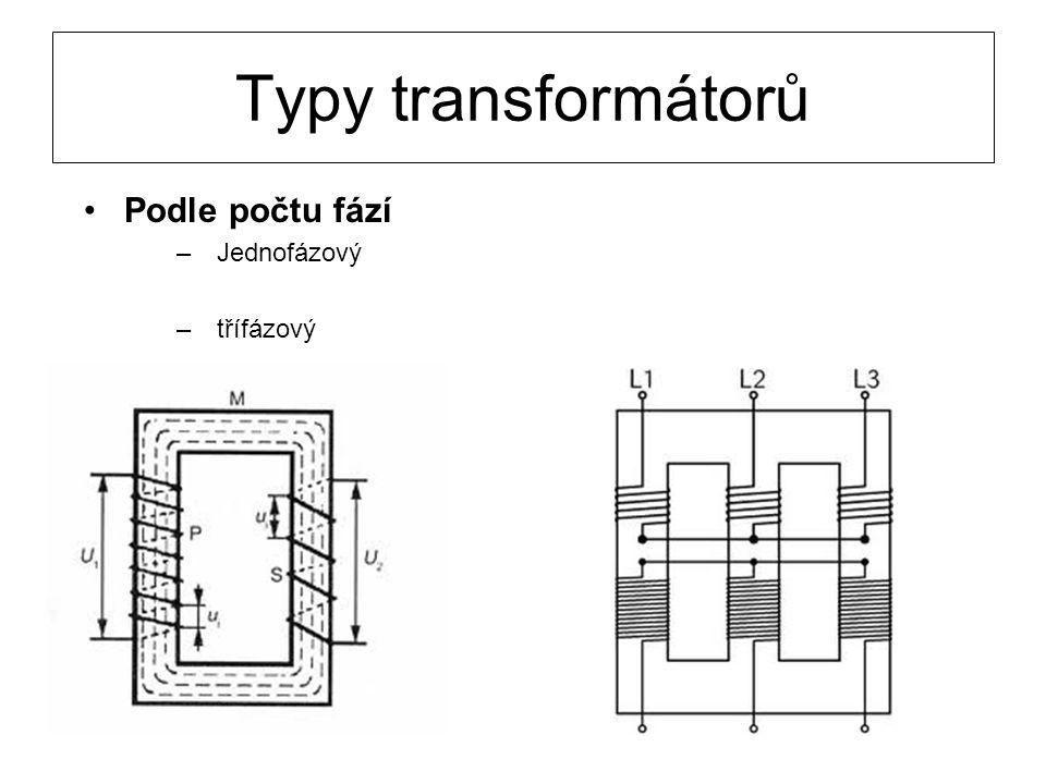 Typy transformátorů Podle počtu fází Jednofázový třífázový