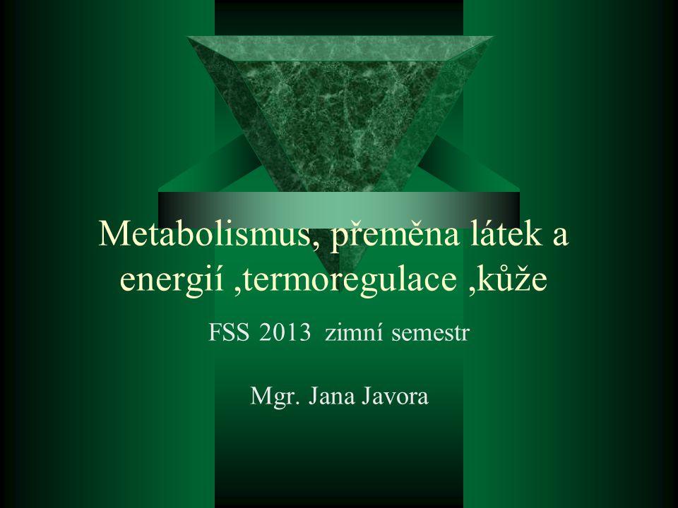 Metabolismus, přeměna látek a energií ,termoregulace ,kůže