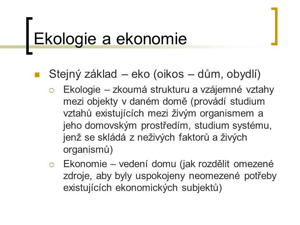 Ekologie a ekonomie Stejný základ – eko (oikos – dům, obydlí)