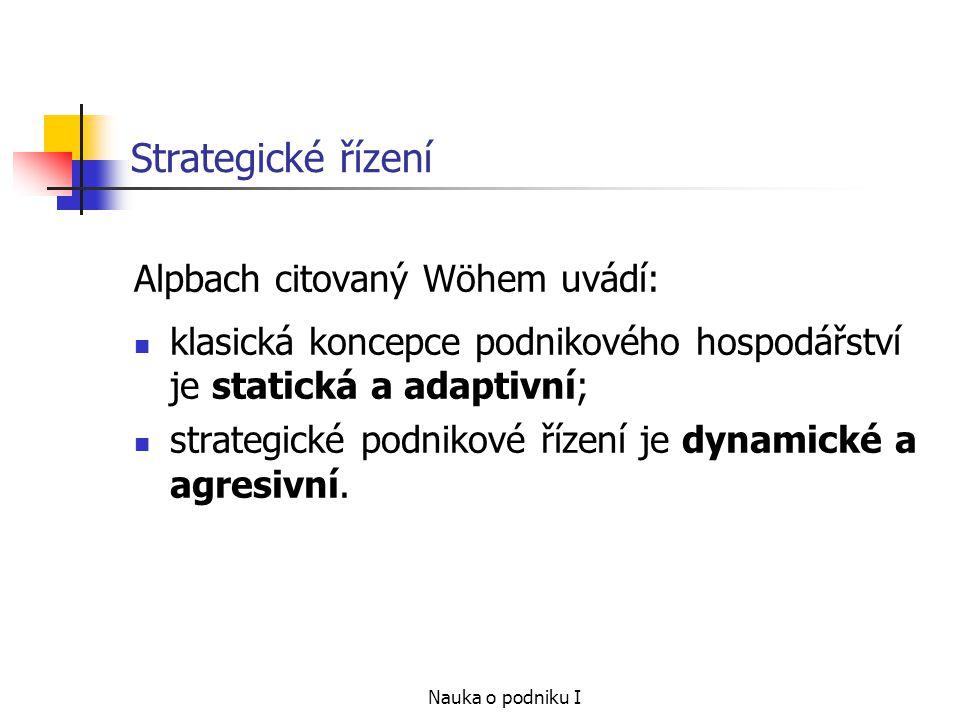 Strategické řízení Alpbach citovaný Wöhem uvádí: