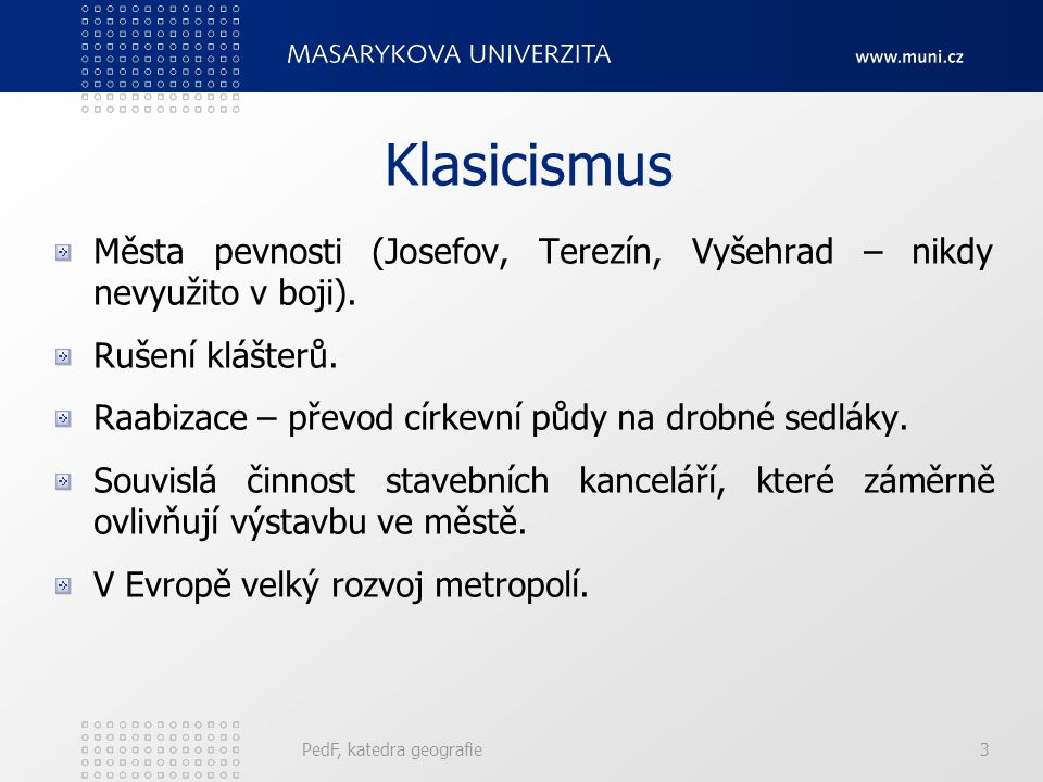 Klasicismus Města pevnosti (Josefov, Terezín, Vyšehrad – nikdy nevyužito v boji). Rušení klášterů.