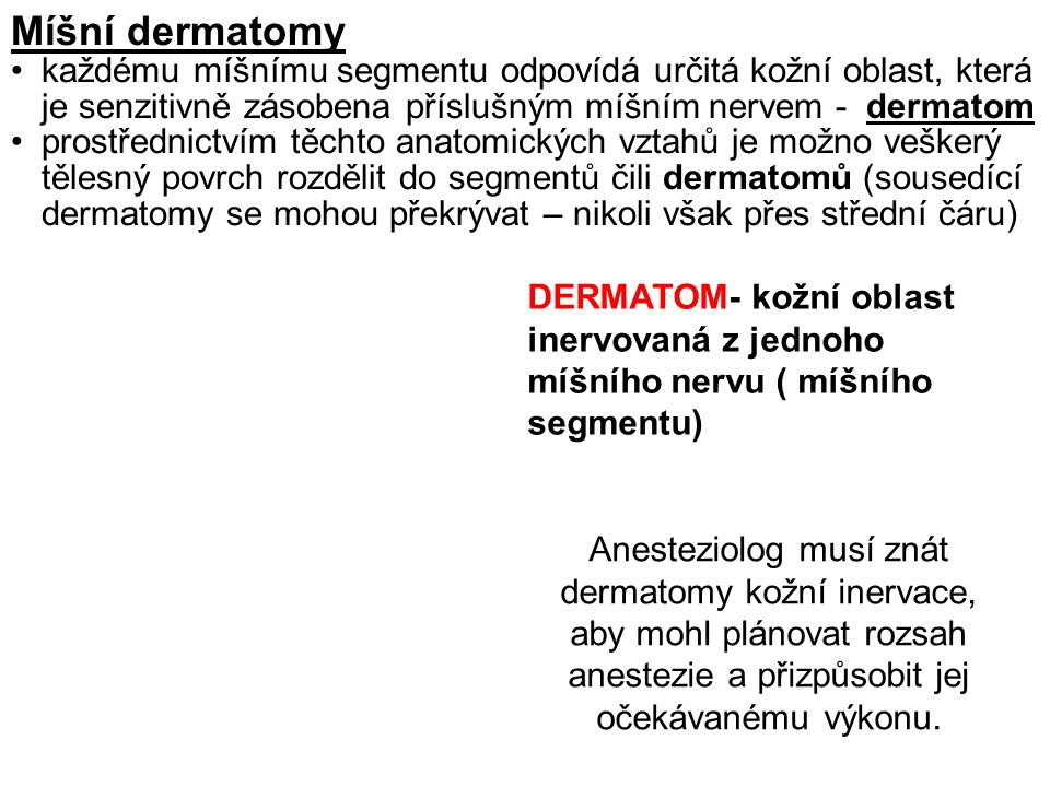 Míšní dermatomy každému míšnímu segmentu odpovídá určitá kožní oblast, která je senzitivně zásobena příslušným míšním nervem - dermatom.