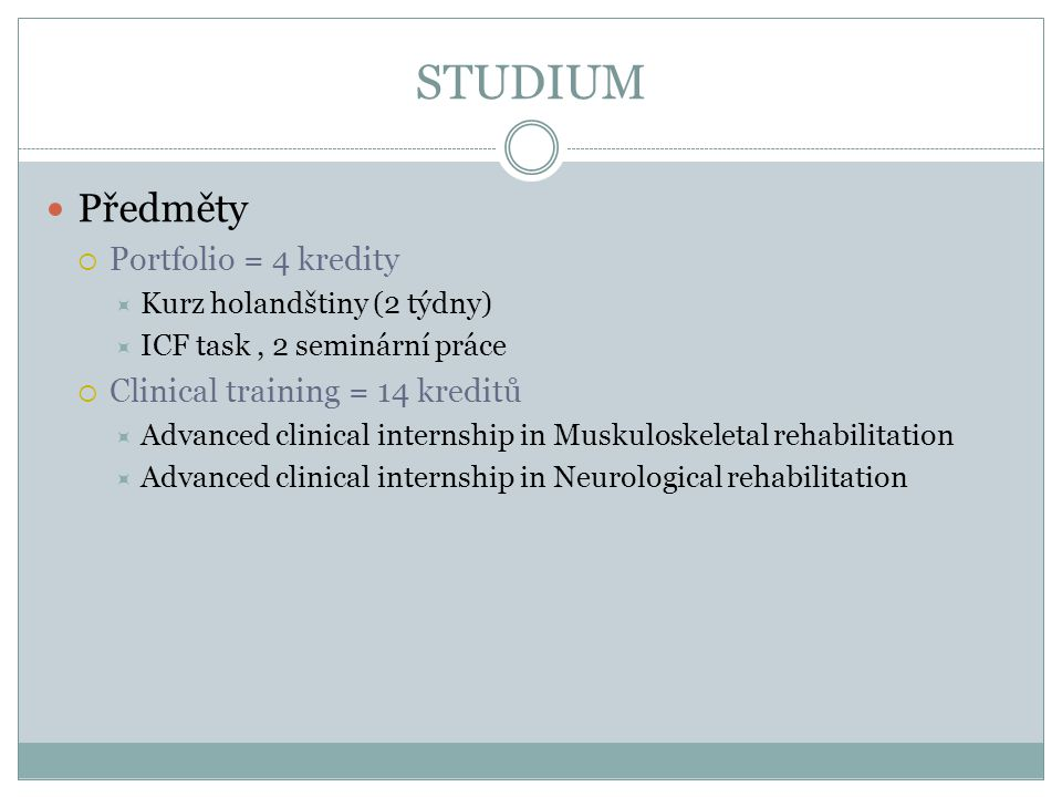 STUDIUM Předměty Portfolio = 4 kredity Clinical training = 14 kreditů