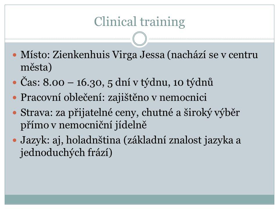 Clinical training Místo: Zienkenhuis Virga Jessa (nachází se v centru města) Čas: 8.00 – 16.30, 5 dní v týdnu, 10 týdnů.