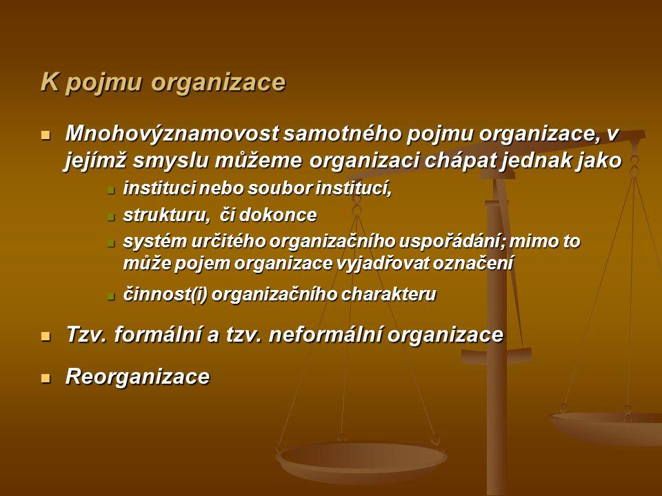 K pojmu organizace Mnohovýznamovost samotného pojmu organizace, v jejímž smyslu můžeme organizaci chápat jednak jako.