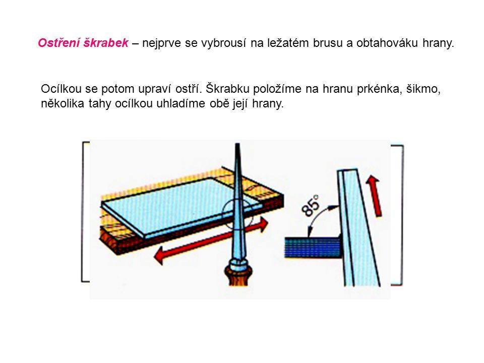 Ostření škrabek – nejprve se vybrousí na ležatém brusu a obtahováku hrany.