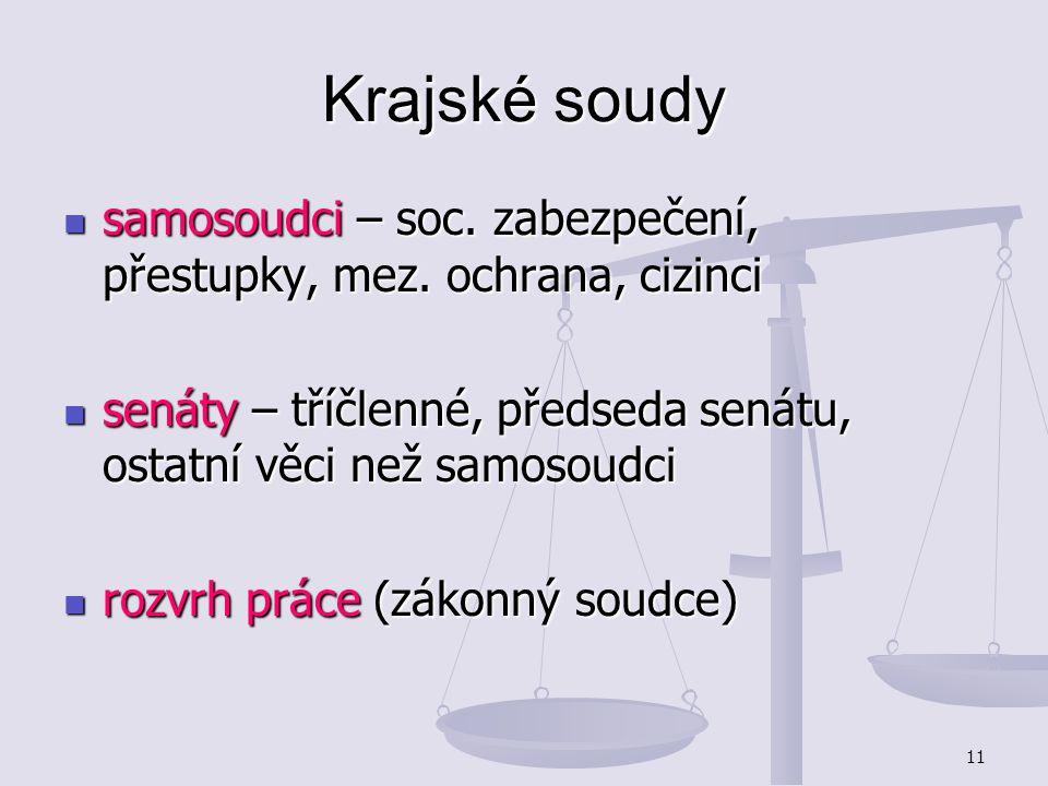 Krajské soudy samosoudci – soc. zabezpečení, přestupky, mez. ochrana, cizinci. senáty – tříčlenné, předseda senátu, ostatní věci než samosoudci.
