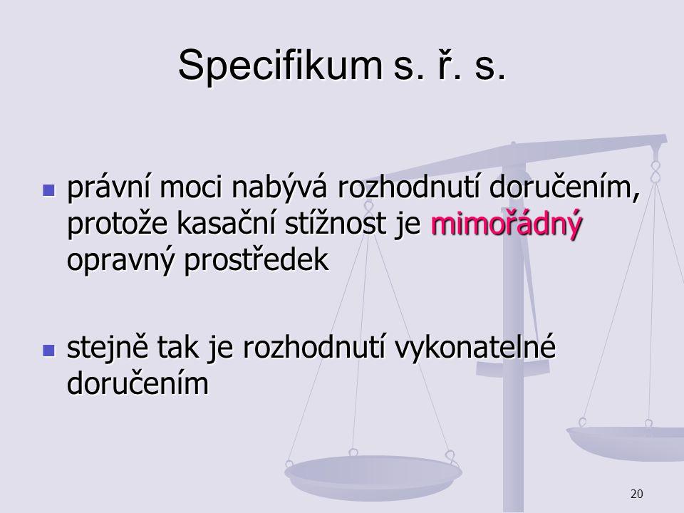 Specifikum s. ř. s. právní moci nabývá rozhodnutí doručením, protože kasační stížnost je mimořádný opravný prostředek.