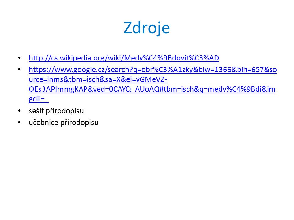 Zdroje http://cs.wikipedia.org/wiki/Medv%C4%9Bdovit%C3%AD
