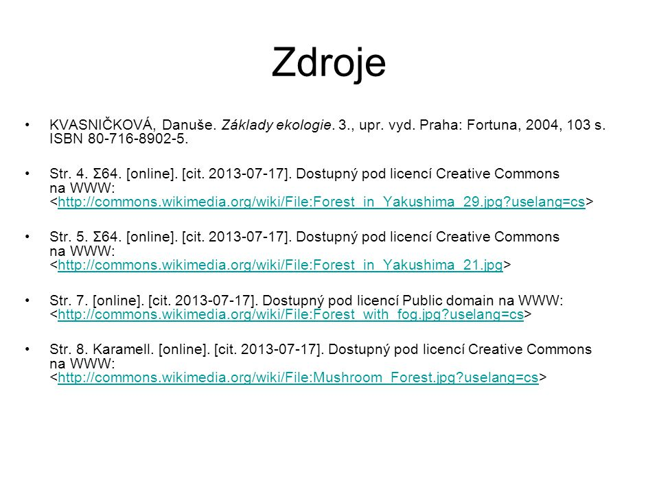 Zdroje KVASNIČKOVÁ, Danuše. Základy ekologie. 3., upr. vyd. Praha: Fortuna, 2004, 103 s. ISBN 80-716-8902-5.
