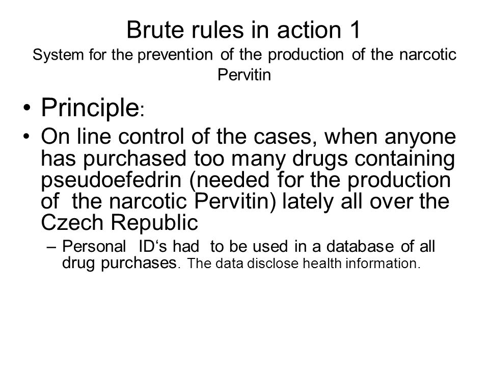 Brute rules in action 1 System for the prevention of the production of the narcotic Pervitin