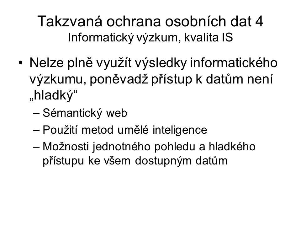 Takzvaná ochrana osobních dat 4 Informatický výzkum, kvalita IS