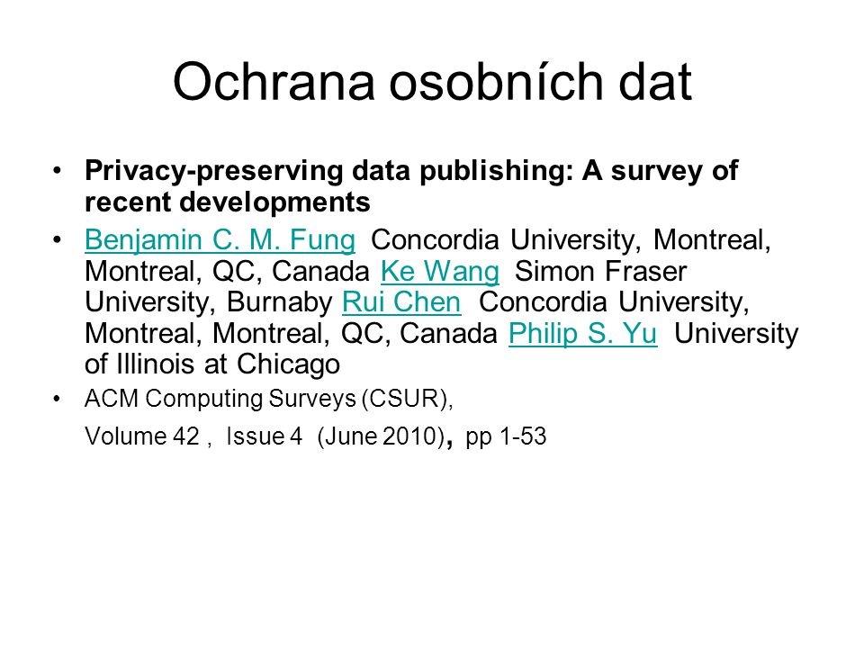 Ochrana osobních dat Privacy-preserving data publishing: A survey of recent developments.