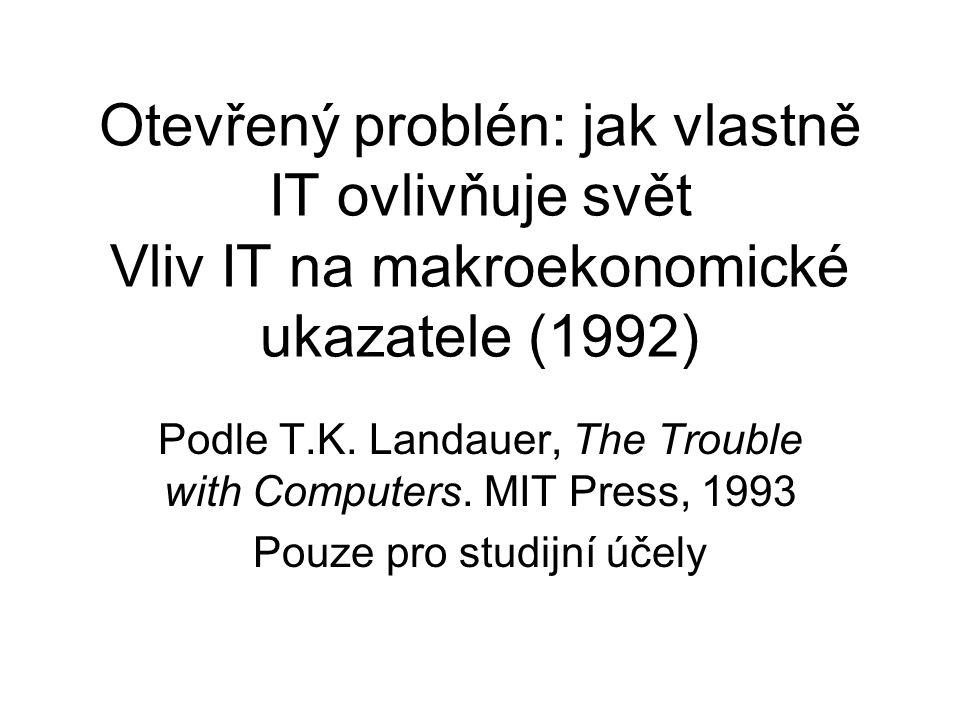 Otevřený problén: jak vlastně IT ovlivňuje svět Vliv IT na makroekonomické ukazatele (1992)