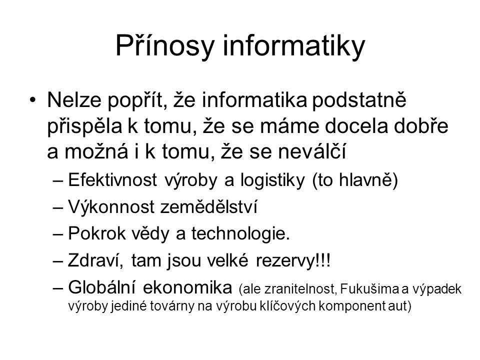 Přínosy informatiky Nelze popřít, že informatika podstatně přispěla k tomu, že se máme docela dobře a možná i k tomu, že se neválčí.
