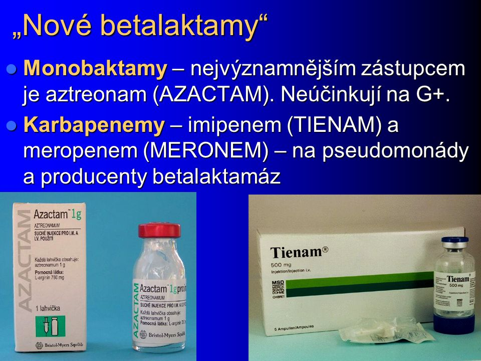 """""""Nové betalaktamy Monobaktamy – nejvýznamnějším zástupcem je aztreonam (AZACTAM). Neúčinkují na G+."""