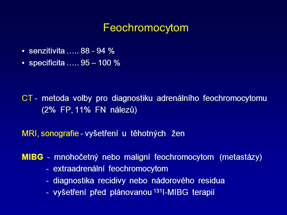 Feochromocytom senzitivita ….. 88 - 94 % specificita ….. 95 – 100 %