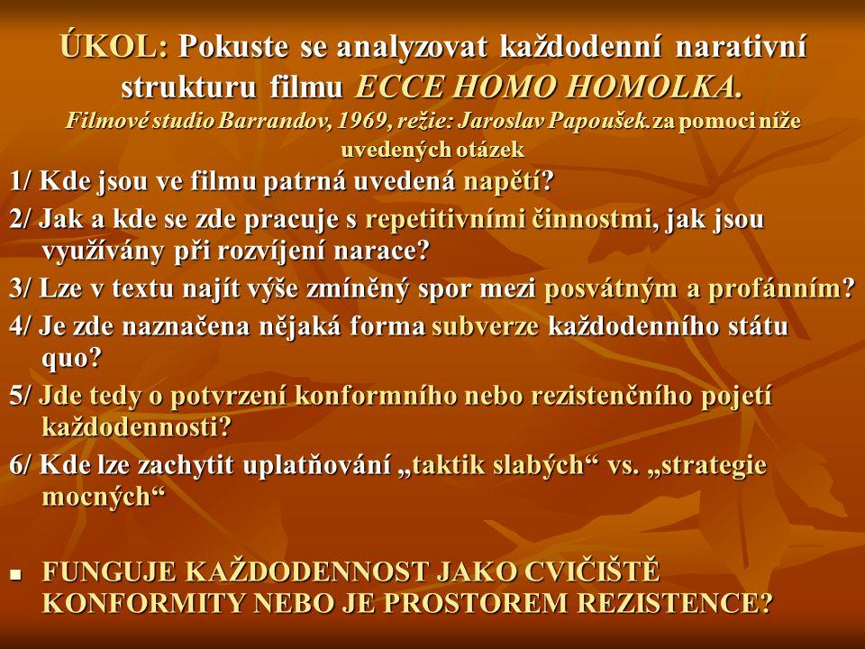 ÚKOL: Pokuste se analyzovat každodenní narativní strukturu filmu ECCE HOMO HOMOLKA. Filmové studio Barrandov, 1969, režie: Jaroslav Papoušek.za pomoci níže uvedených otázek