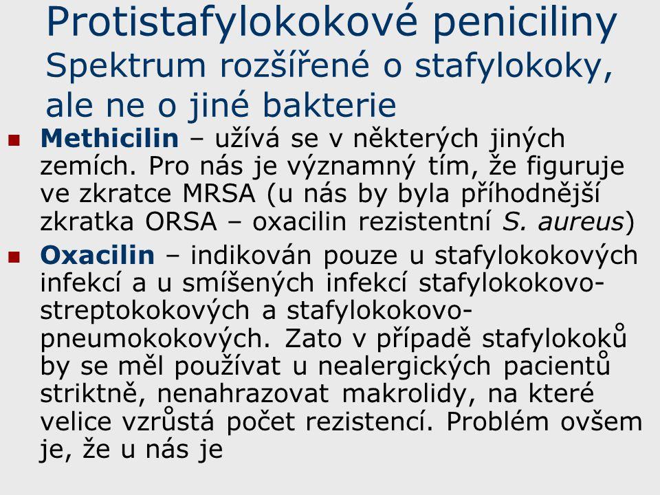 Protistafylokokové peniciliny Spektrum rozšířené o stafylokoky, ale ne o jiné bakterie