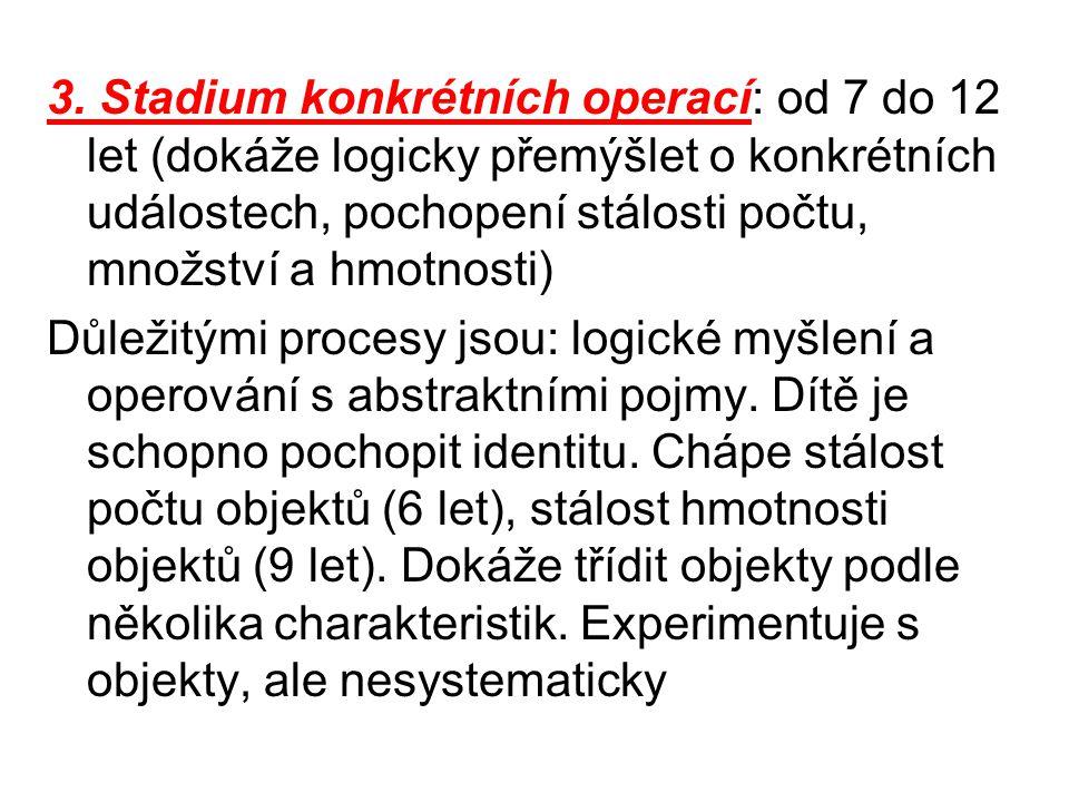 3. Stadium konkrétních operací: od 7 do 12 let (dokáže logicky přemýšlet o konkrétních událostech, pochopení stálosti počtu, množství a hmotnosti)