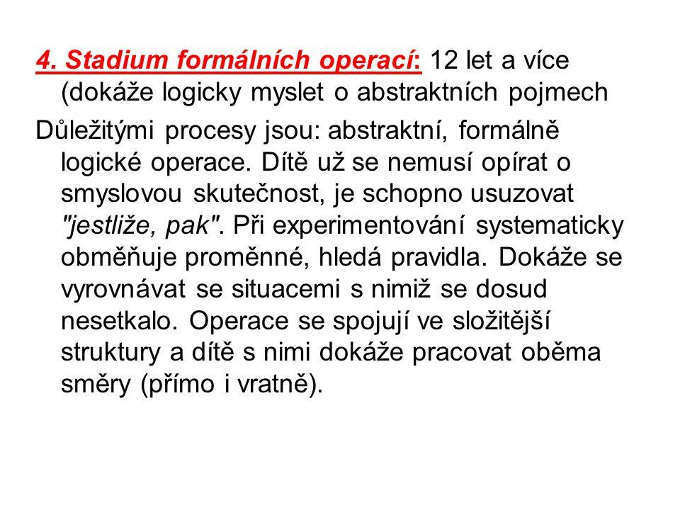 4. Stadium formálních operací: 12 let a více (dokáže logicky myslet o abstraktních pojmech