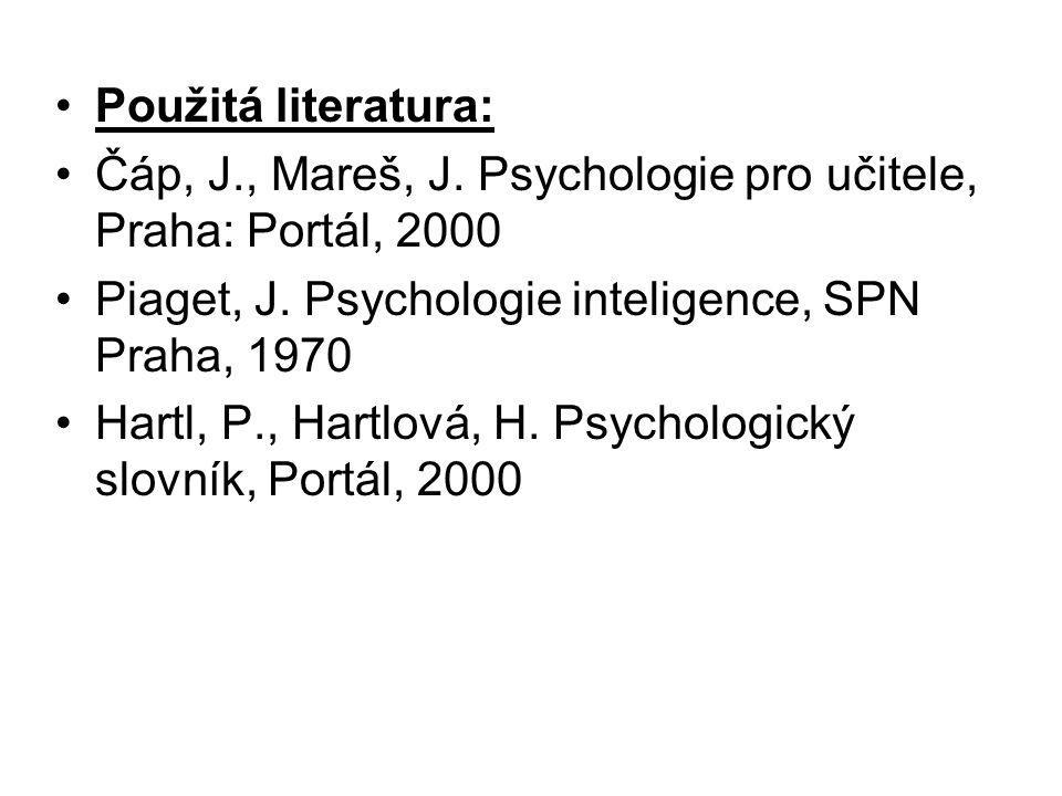 Použitá literatura: Čáp, J., Mareš, J. Psychologie pro učitele, Praha: Portál, 2000. Piaget, J. Psychologie inteligence, SPN Praha, 1970.