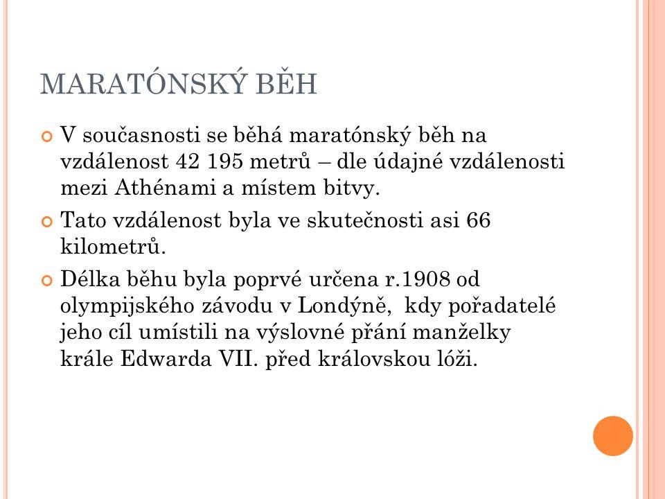 MARATÓNSKÝ BĚH V současnosti se běhá maratónský běh na vzdálenost 42 195 metrů – dle údajné vzdálenosti mezi Athénami a místem bitvy.