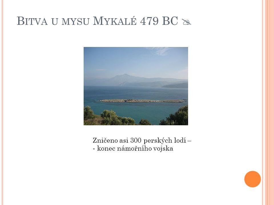 Bitva u mysu Mykalé 479 BC  Zničeno asi 300 perských lodí –