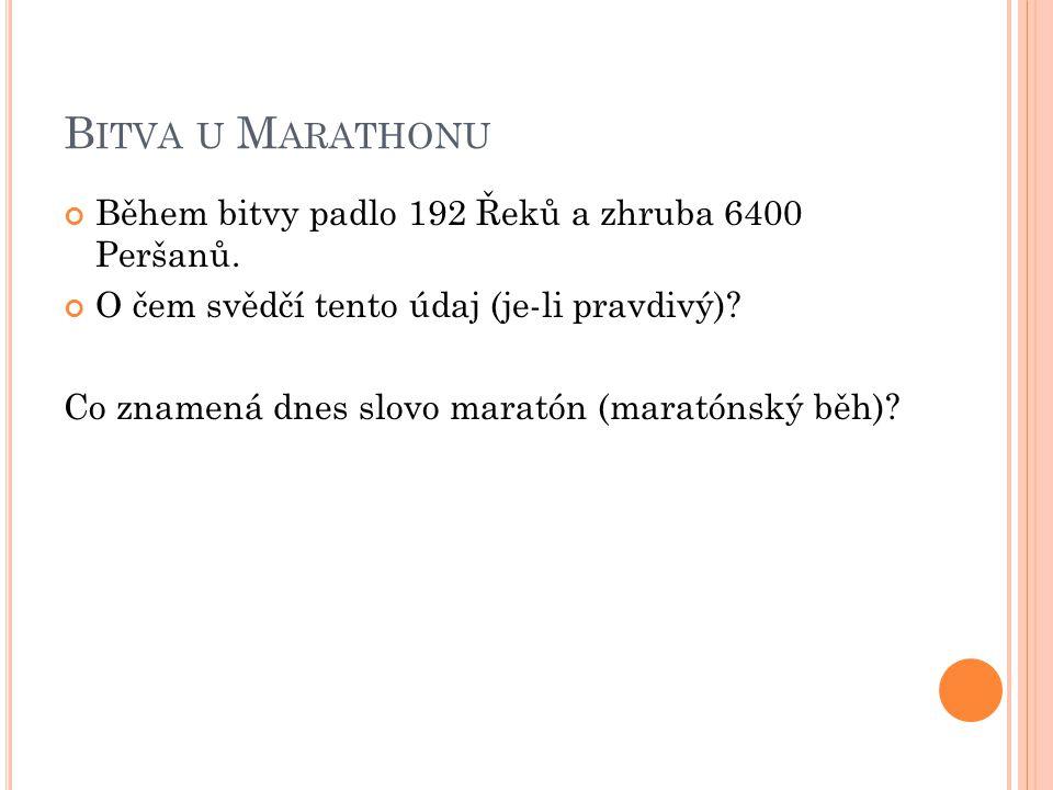 Bitva u Marathonu Během bitvy padlo 192 Řeků a zhruba 6400 Peršanů.