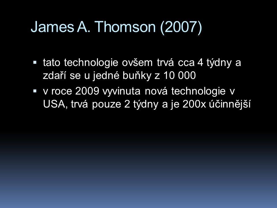 James A. Thomson (2007) tato technologie ovšem trvá cca 4 týdny a zdaří se u jedné buňky z 10 000.