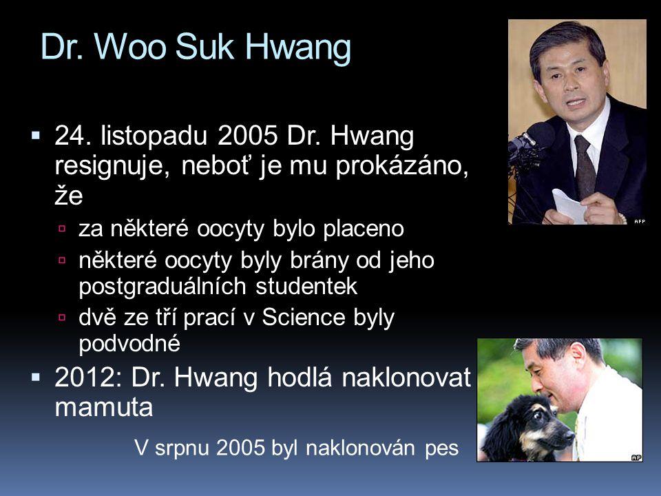 Dr. Woo Suk Hwang 24. listopadu 2005 Dr. Hwang resignuje, neboť je mu prokázáno, že.