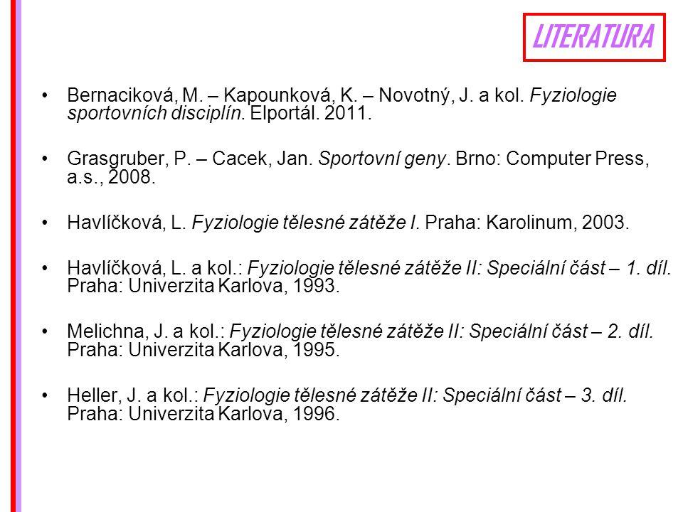 LITERATURA Bernaciková, M. – Kapounková, K. – Novotný, J. a kol. Fyziologie sportovních disciplín. Elportál. 2011.