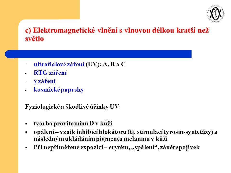 c) Elektromagnetické vlnění s vlnovou délkou kratší než světlo