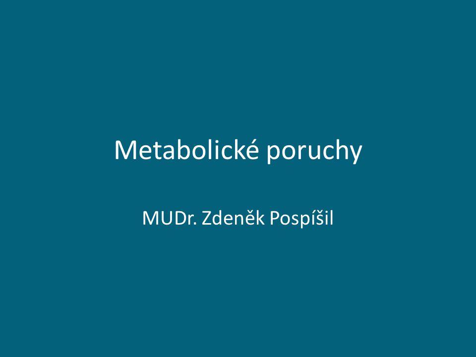 Metabolické poruchy MUDr. Zdeněk Pospíšil