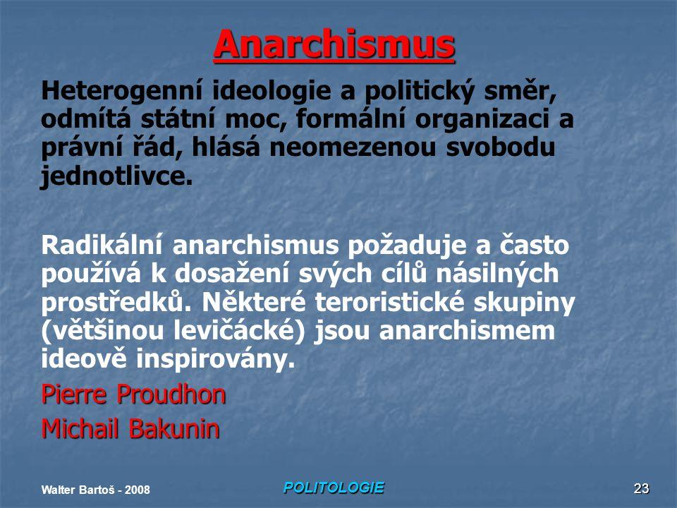 Anarchismus Heterogenní ideologie a politický směr, odmítá státní moc, formální organizaci a právní řád, hlásá neomezenou svobodu jednotlivce.
