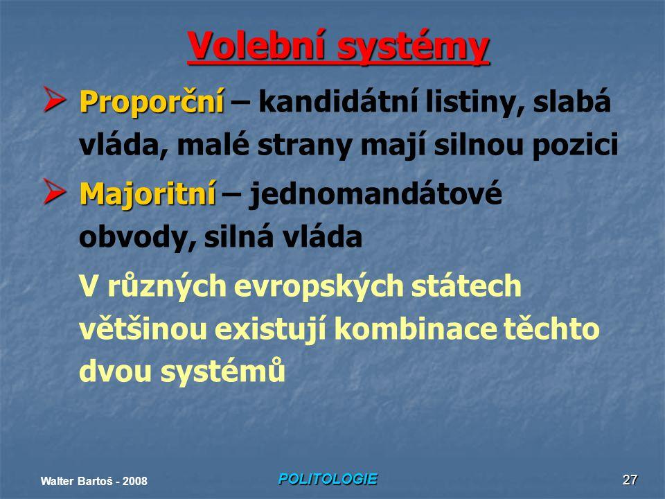 Volební systémy Proporční – kandidátní listiny, slabá vláda, malé strany mají silnou pozici. Majoritní – jednomandátové obvody, silná vláda.