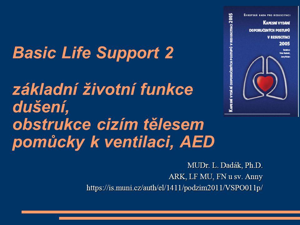 Basic Life Support 2 základní životní funkce dušení, obstrukce cizím tělesem pomůcky k ventilaci, AED