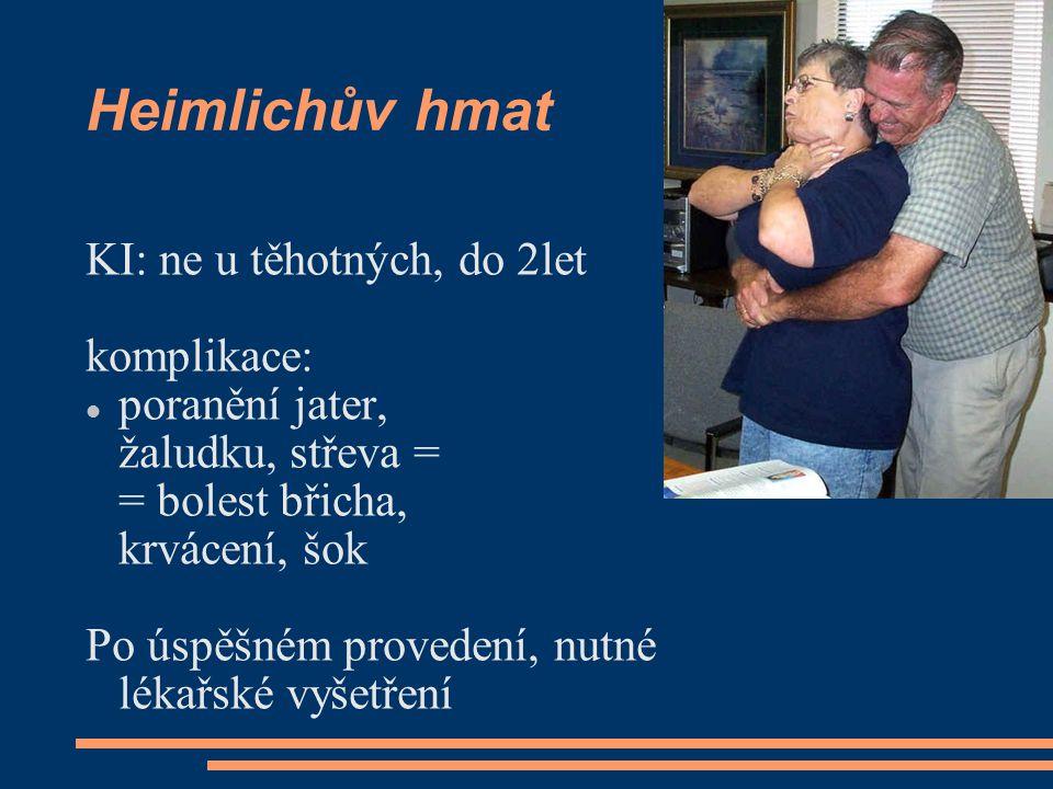 Heimlichův hmat KI: ne u těhotných, do 2let komplikace: