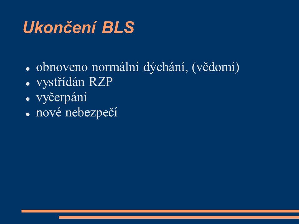 Ukončení BLS obnoveno normální dýchání, (vědomí) vystřídán RZP