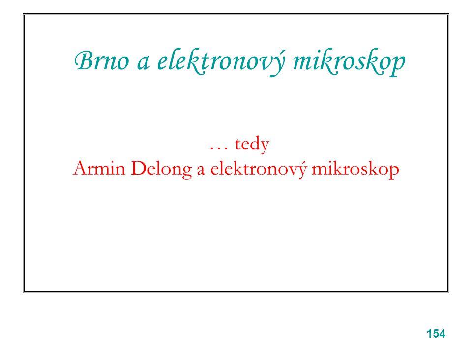 Brno a elektronový mikroskop … tedy Armin Delong a elektronový mikroskop