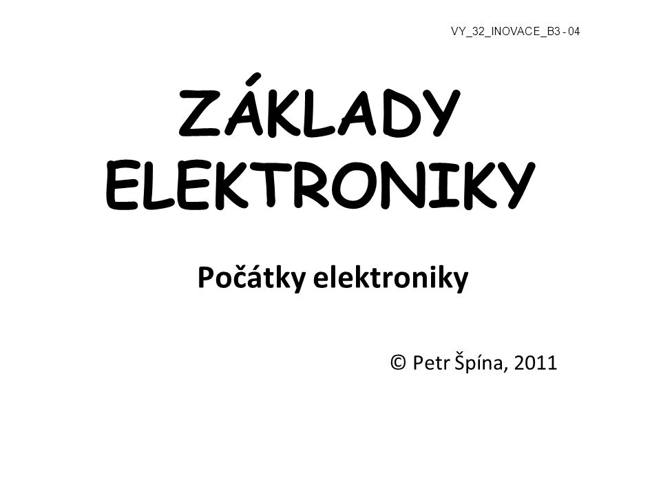 Počátky elektroniky © Petr Špína, 2011