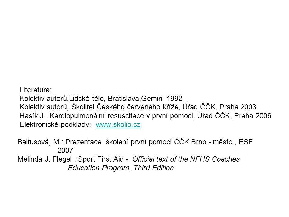 Literatura: Kolektiv autorů,Lidské tělo, Bratislava,Gemini 1992. Kolektiv autorů, Školitel Českého červeného kříže, Úřad ČČK, Praha 2003.