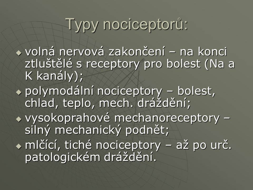 Typy nociceptorů: volná nervová zakončení – na konci ztluštělé s receptory pro bolest (Na a K kanály);