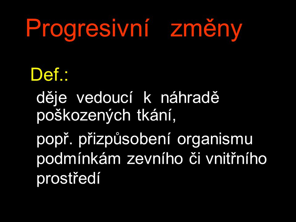 Progresivní změny Def.: