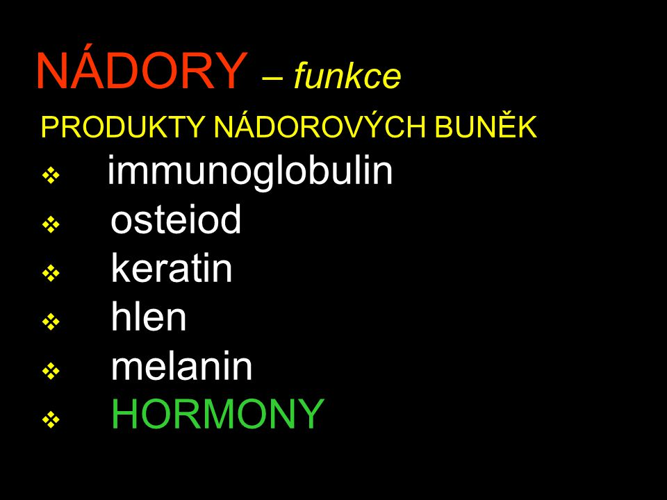 NÁDORY – funkce immunoglobulin osteiod keratin hlen melanin HORMONY