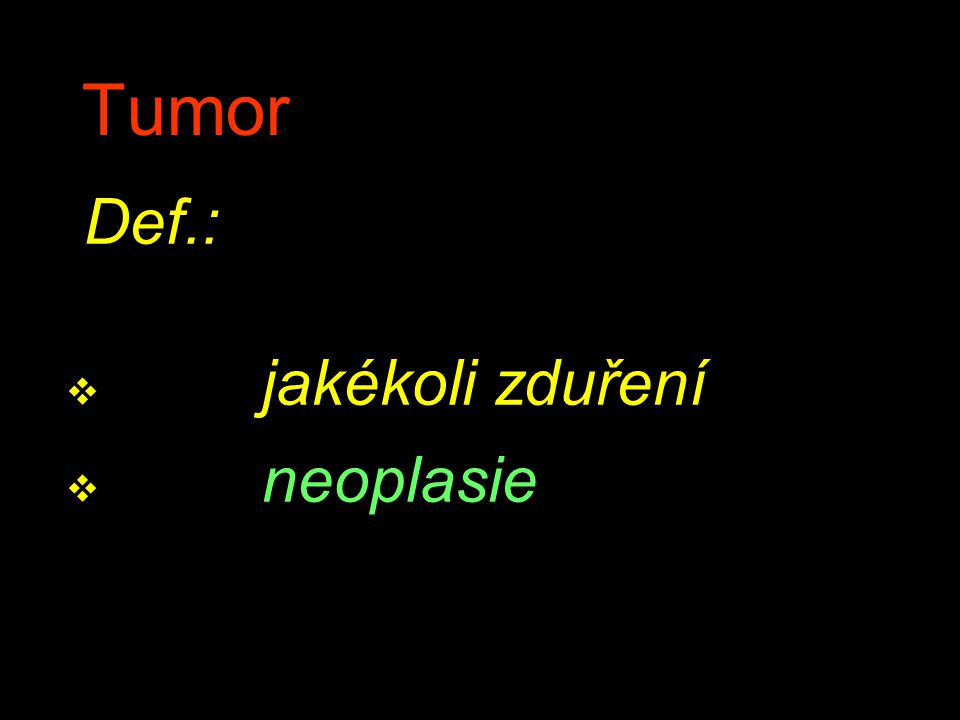 Tumor Def.: jakékoli zduření neoplasie